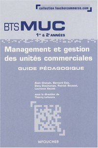 Management et gestion des unités commerciales BTS MUC 1e et 2e années : Guide pédagogique