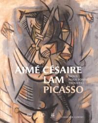 Aime Cesaire, Lam  Picasso - Nous nous sommes trouvés