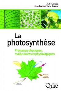La photosynthèse: Processus physiques, moléculaires et physiologiques
