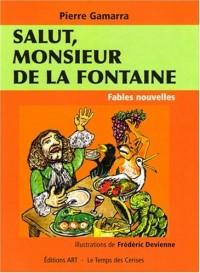 Salut, monsieur de la Fontaine