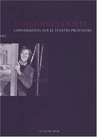 La mémoire courte. Conversation sur le théâtre provisoire