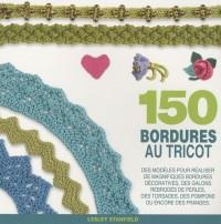150 bordures au tricot : Des modèles pour redécouvrir les bordures, les galons, les franges