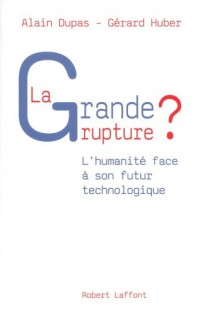 La grande rupture ? : L'humanité face à son futur technologique