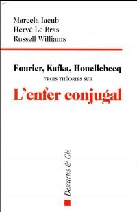 Fourier, Kafka, Houellebecq : Trois théories sur l'enfer conjugal