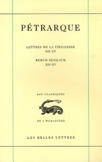 Lettres de la Vieillesse : Rerum Senilium : Tome IV, Livres XII-XV, édition bilingue français-latin