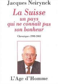 La Suisse, un pays qui ne connaît pas son bonheur : Chroniques 1998-2003