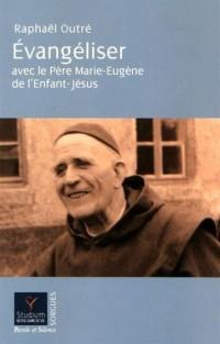 Evangéliser avec le Père Marie Eugène de l'enfant Jésus