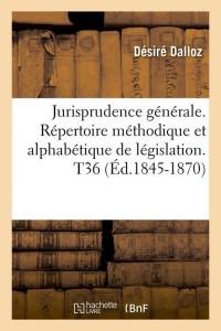 Jurisprudence Generale  T36  ed 1845 1870