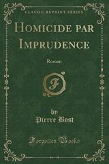 Homicide Par Imprudence: Roman (Classic Reprint)