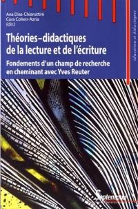 Théories-didactiques de la lecture et de l'écriture: Fondements d'un champ de recherche en cheminant avec Yves Reuter