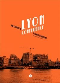 Lyon Confluence. une Conquete a Contre-Courant