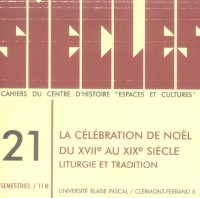 Siècles, N° 21/2005 : La célébration de Noël du 17e au 20e siècle : Liturgie et tradition