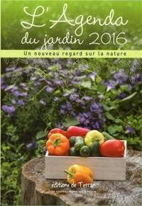 L'Agenda du jardin 2016 - Un nouveau regard sur la nature