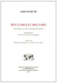 Des lyres et des voies : Sept études sur l'art, la musique et la poésie précédées de Tarab ou l'ivresse harmonique suivies de Jorge Luis Borges et Les Mille et Une nuits
