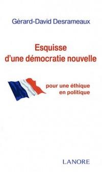 Esquisse d'une démocratie nouvelle : Pour une éthique en politique