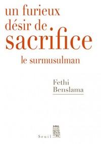 Un furieux désir de sacrifice. Le surmusulman