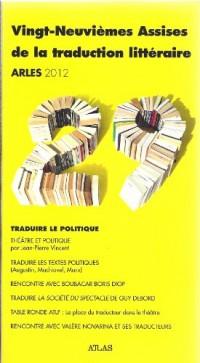 Vingt-neuvièmes Assises de la traduction littéraire : Traduire le politique - Arles 2012