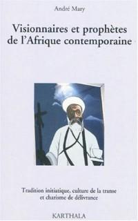 Visionnaires et prophètes de l'Afrique contemporaine. Tradition initiatique, culture de la transe et charisme de délivrance