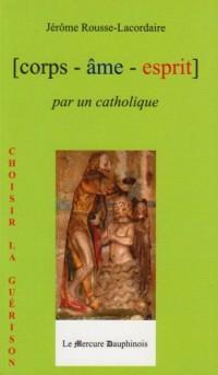 Corps-âme-esprit par un catholique