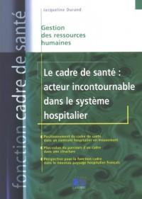 Le cadre de santé : acteur incontournable dans le système hospitalier