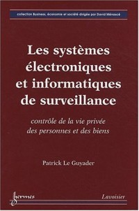 Les systèmes électroniques et informatiques de surveillance : Contrôle de la vie privée des personnes et des biens