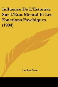 Influence de L'Estomac Sur L'Etat Mental Et Les Fonctions Psychiques (1904)