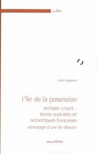 L'Ile de la Possession. Archipel Crozet - Terres Australes et Antarctiques Françaises. Ethnologie