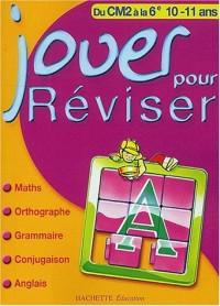 Jouer pour réviser : Mathématiques - Orthographe - Grammaire - Conjugaison - Anglais, du CM2 à la 6e -10-11 ans