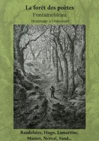Fontainebleau La forêt des poètes : Paysages-Légendes-Souvenirs-Fantaisies Hommage à Denecourt