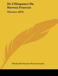 de L'Eloquence Du Barreau Francais: Discours (1879)