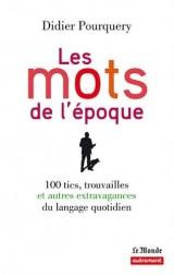 Les mots de l'époque : 100 tics, trouvailles et autres extravagances du langage quotidien