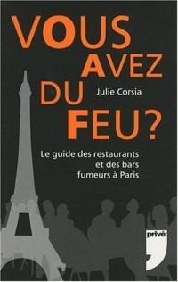 Vous avez du feu ? : Le guide des restaurants et des bars fumeurs à Paris