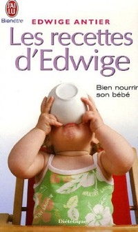 Les recettes d'Edwige : Tout un art de vivre avec bébé de la naissance à 3 ans