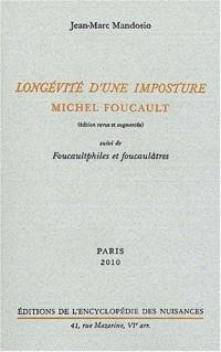 Longévité d'une imposture : Michel Foucault : Suivi de Foucaultphiles et foucaulâtres