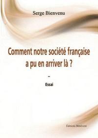 Comment Notre Societe Française a Pu en Arriver la