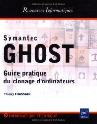 Symantec Ghost - Pratique de la duplication (Clonage) d'ordinateurs.