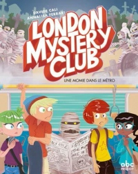 The London Mystery Club. Tome 2, une momie dans le métro