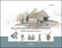 Le patrimoine rural français: 1000 aquarelles et dessins