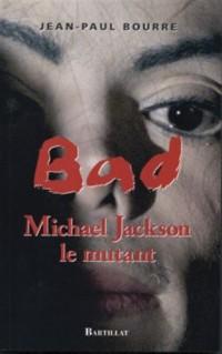 Bad Michael Jackson : Le Mutant