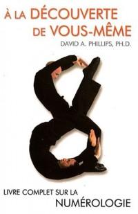 A la découverte de vous-même : Livre complet sur la numérologie