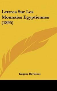 Lettres Sur Les Monnaies Egyptiennes (1895)