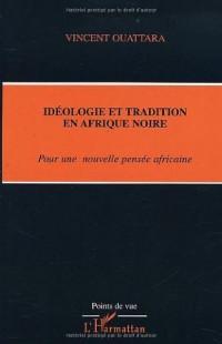 IDEOLOGIE ET TRADITION EN AFRIQUE NOIRE : POUR UNE NOUVELLE PENSEE AFRICAINE