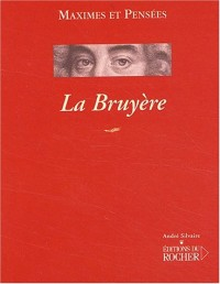 La Bruyère. Maximes et pensées