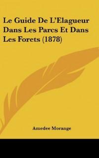 Le Guide de L'Elagueur Dans Les Parcs Et Dans Les Forets (1878)