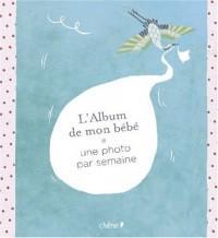 L'Album de mon bébé : Une photo par semaine