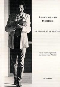 Abdelwahab Meddeb, Le proche et le lointain