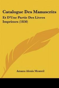 Catalogue Des Manuscrits: Et D'Une Partie Des Livres Imprimes (1850)