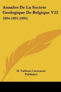 Annales de La Societe Geologique de Belgique V22: 1894-1895 (1895)