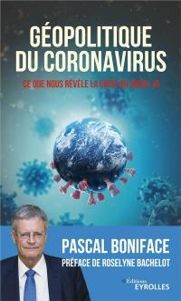 Géopolitique du Coronavirus - Ce Que Nous Revele la Crise du Covid-19