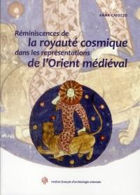 Reminiscences de la Royaute Cosmique Dans les Représentations de l Orient Medievale